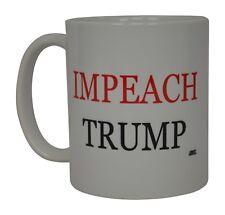 Best Funny Coffee Mug Tea Cup Gift Novelty Impeach Trump Democrat Liberal A
