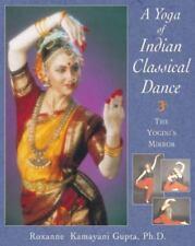 Very Good, A Yoga of Indian Classical Dance: The Yogini's Mirror, Roxanne Kamaya
