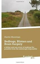 Bedbugs, Blisters and Brain Surgery: a father and son stor. by Moorman, Martin