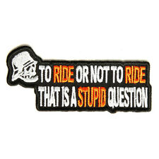 Embroidered To Ride Or Not to Ride Question Sew or Iron on Patch Biker Patch