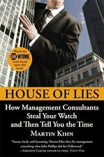 House of Lies : How Management Consultants Steal Your Watch and Then Tell You...