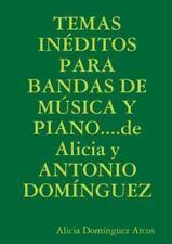 Temas Ineditos para Bandas de Musica y Piano... . de Alicia y Antonio...