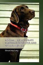Kodiak ... a Chocolate Labrador Retriever and My Best Friend (Paperback or Softb