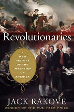 Revolutionaries : A New History of the Invention of America by Jack N. Rakove