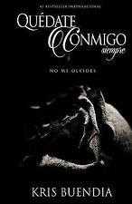 Quedate Conmigo Siempre : No Me Olvides by Kris Buendia (2015, Paperback,...
