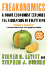 Freakonomics: A Rogue Economist Explores the Hidden Side of Everything -