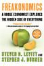 Freakonomics: A Rogue Economist Explores the Hidden Side of Everything -