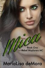 Mica : Rebel Wayfarers MC Book 1 by MariaLisa deMora (2014, Paperback)