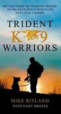 Trident K9 Warriors: My Tale from the Training Ground to the Battlefield...