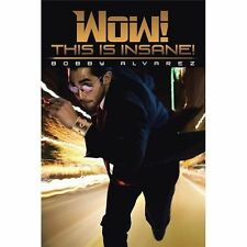 Wow! This Is Insane! by Bobby Alvarez (2013, Paperback)