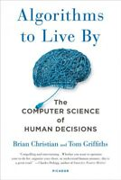 Algorithms to Live by : The Computer Science of Human Decisions, Paperback by...
