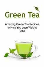 Green Tea: Amazing Green Tea Recipes to Help You Lose Weight FAST : Green...
