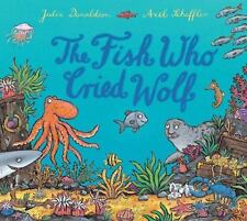 The Fish Who Cried Wolf: By Donaldson, Julia