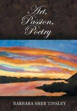Art, Passion, Poetry by Barbara Sher Tinsley (2015, Hardcover)