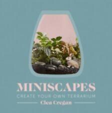 Miniscapes: Create Your Own Terrarium Cregan, Clea LikeNew