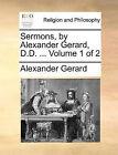 NEW Sermons, by Alexander Gerard, D.D. ... Volume 1 of 2 by Alexander Gerard