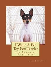 I Want a Pet Toy Fox Terrier : Fun Learning Activities by Gail Forsyth (2013,.