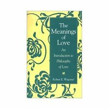 The Meanings of Love : An Introduction to Philosophy of Love by Robert E....