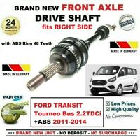 FOR FORD TRANSIT Tourneo Bus 2.2TDCi ABS 2011-2014 1x NEW FRONT RIGHT DRIVESHAFT