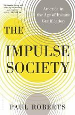 The Impulse Society: America in the Age of Instant Gratification-ExLibrary