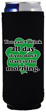 Drink All Day Funny 12 oz Slim Can Coolie, Choice of Color;Ultra, Start, Morning
