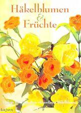 Häkelblumen und Früchte (für Einsteiger gut geeignet)