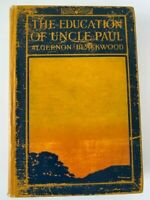 The Education of Uncle Paul by Algernon Blackwood 1910 Henry Holt and COmpany