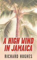 A High Wind In Jamaica Or, THE INNOCENT Voyage di Richard Hughes 9781532846106