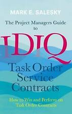 The Project Managers Guide to IDIQ Task Order Service Contracts: How to Win...