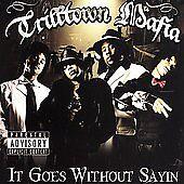 TRILLTOWN MAFIA, IT GOES WITHOUT SAYIN (CD, 2006, RAP-A-LOT) NEW, SEALED!