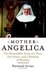 Mother Angelica: The Remarkable Story of a Nun, Her Nerve, and a Network of Mira