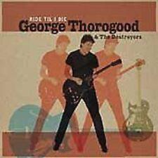 George Thorogood/Destroyers Ride Til I Die CD NEW SEALED 2003 Blues
