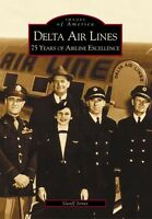 Delta Airlines: 75 Years of Airline Excellence [Images of America] [GA]