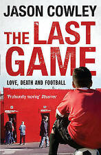 The Last Game: Love, Death and Football by Jason Cowley (Paperback)