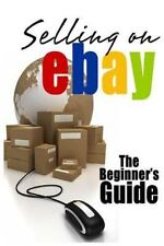 Selling on EBay : The Beginner's Guide for How to Sell on EBay by Brian...