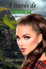 Highlands: A Través de Escocia by Alexia Seris (2016, Paperback)