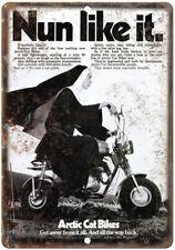 "Artic Cat Bikes Trail Bike Mini Bike Ad Nun 10""x7"" Reproduction Metal Sign A357"