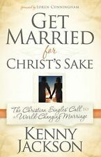 Get Married For Christ's Sake: The Christian Singles' Call to a World-Changing M