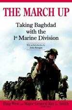 The March Up : Taking Baghdad with 1st Marine Division Bing West & Ray Smith NEW