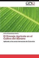 El Drenaje Agrícola en el Cultivo del Banano: Aplicado a las zonas bananeras de