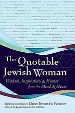 The Quotable Jewish Woman: Wisdom, Inspiration And Humor From The Mind And He...