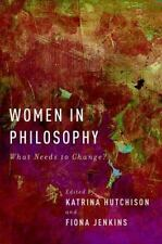 Women in Philosophy : What Needs to Change? (2013, Paperback)