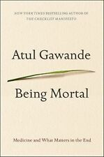 Being Mortal: Medicine and What Matters in the End  (Hardcover) by Atul Gawande
