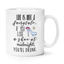 La vita non è una fiaba, se si perde una scarpa a mezzanotte sei ubriaco TAZZA 10oz