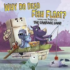 Why Do Dead Fish Float?: Learning about Matter with the Garbage Gang [The Garbag