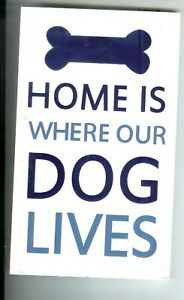 """Home Is Where Our Dog Lives! Wooden Sign - Blue & White New! 6"""" x 10"""" Great Gift"""
