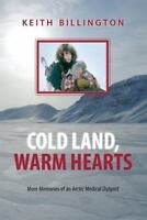 Cold Land, Warm Hearts: More Memories of an Arctic Medical Outpost by Billingto