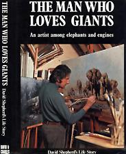 David Shepherd'S Life Story The Man Who Loved Giants