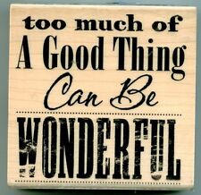HAMPTON ART rubber stamp TOO MUCH OF A GOOD THING CAN BE WONDERFUL wood mounted