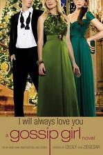 Gossip Girl: I Will Always Love You: A Gossip Girl novel (Gossip Girl Novels)